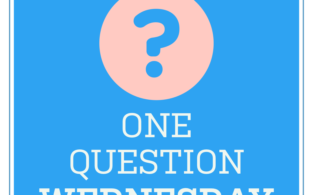 Introducing 'One Question Wednesday'