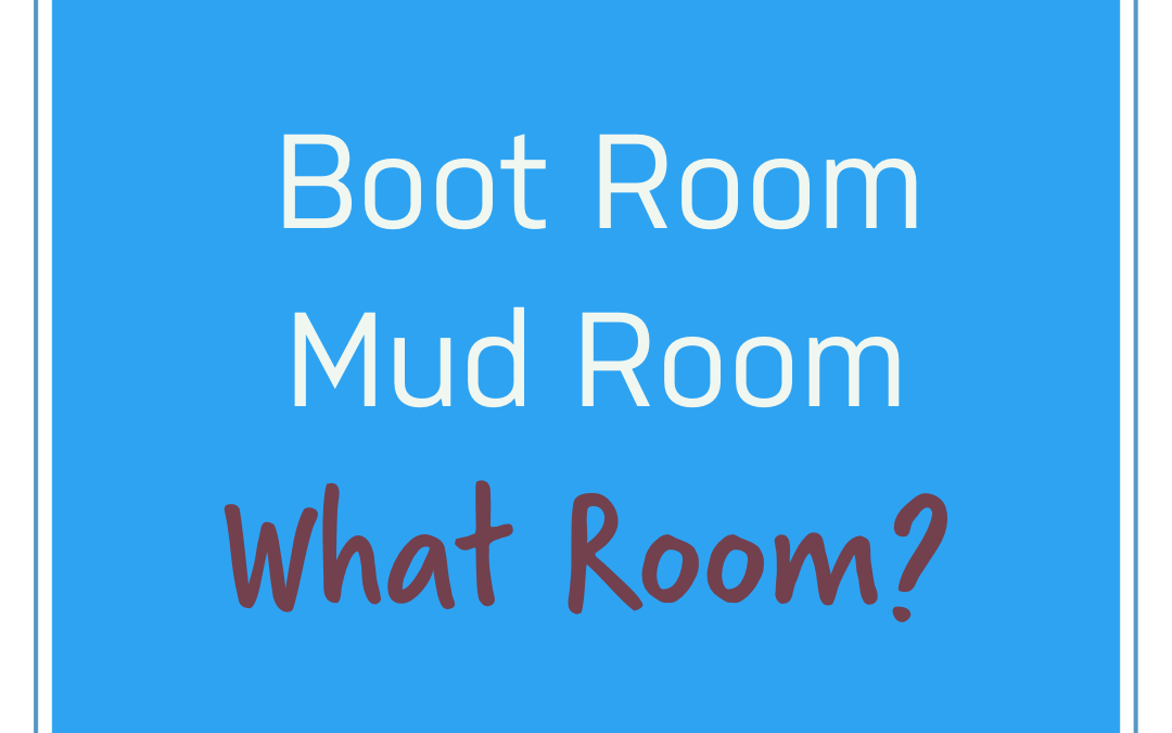 Boot room, mud room, what room?